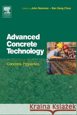Advanced Concrete Technology 2: Concrete Properties Elsevier Science Publishers              John Newman B. S. Choo 9780750651042