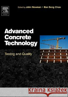 Advanced Concrete Technology 4: Testing and Quality Elsevier Science Publishers              John Newman B. S. Choo 9780750651066