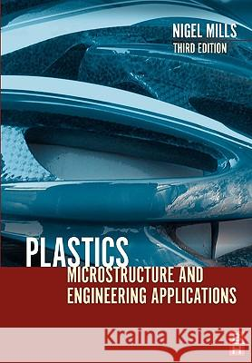 Plastics: Microstructure and Engineering Applications Nigel Mills 9780750651486