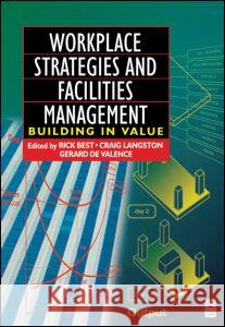 Workplace Strategies and Facilities Management: Building in Value Rick Best Rick Best Gerard d 9780750651509