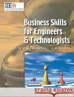 Business Skills for Engineers and Technologists Harry Cather Richard Douglas Morris Joe Wilkinson 9780750652100
