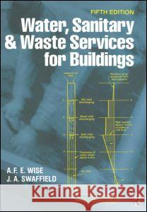 Water, Sanitary and Waste Services for Buildings A. F. E. Wise John Swaffield Alan Frederick Edwar Wise 9780750652551