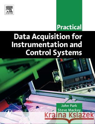 Practical Data Acquisition for Instrumentation and Control Systems John Park Steve MacKay 9780750657969 Newnes