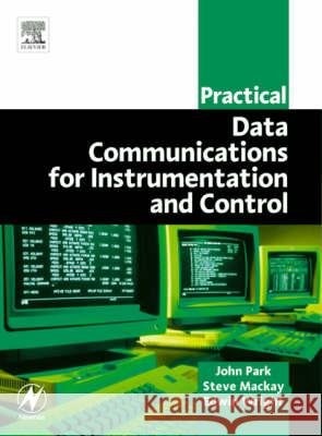 Practical Data Communications for Instrumentation and Control Steve MacKay Edwin Wright John Park 9780750657976 Newnes