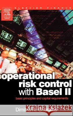 Operational Risk Control with Basel II: Basic Principles and Capital Requirements Dimitris N. Chorafas 9780750659093