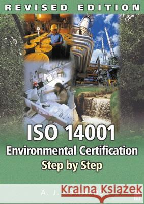ISO 14001 Environmental Certification Step by Step: Revised Edition A J Edwards 9780750661003 0