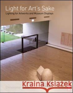 Light for Art's Sake: Lighting for Artworks and Museum Displays Christopher Cuttle 9780750664301