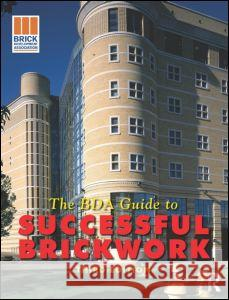The BDA Guide to Successful Brickwork Brick Development Association 9780750664691