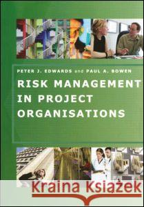 Risk Management in Project Organisations Peter Edwards Paul Bowen Peter Edwards 9780750666299