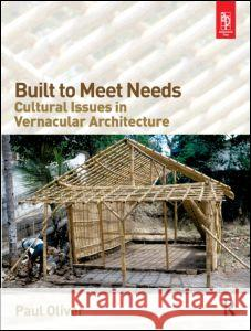 Built to Meet Needs: Cultural Issues in Vernacular Architecture Paul Oliver 9780750666572
