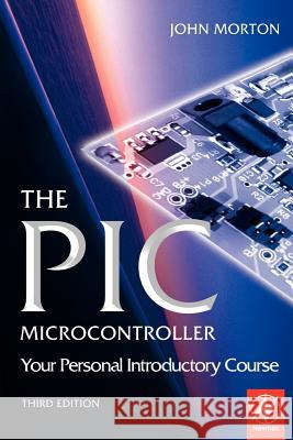 The PIC Microcontroller: Your Personal Introductory Course John Morton 9780750666640