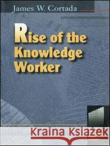 Rise of the Knowledge Worker James W. Cortada 9780750670586