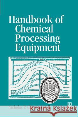 Handbook of Chemical Processing Equipment Nicholas P. Cheremisinoff 9780750671262 Butterworth-Heinemann