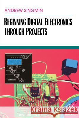 Beginning Digital Electronics Through Projects Andrew Singmin 9780750672696
