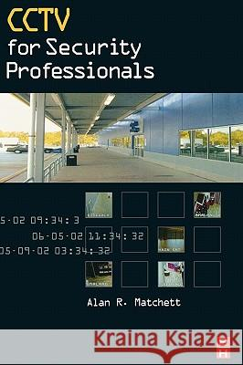 Cctv for Security Professionals Alan Machette Alan R. Matchett 9780750673037