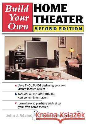 Build Your Own Home Theater Robert Wolenik John Adams John J. Adams 9780750673303