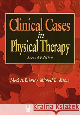 Clinical Cases in Physical Therapy Mark A. Brimer Michael L. Moran 9780750673945