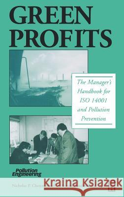 Green Profits: The Manager's Handbook for ISO 14001 and Pollution Prevention Avrom Bendavid-Val Nicholas P. Cheremisinoff 9780750674010 Butterworth-Heinemann