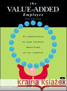 The Value Added Employee: 31 Competencies to Make Yourself Irresistible to Any Company Edward J. Cripe Richard S. Mansfield 9780750674515
