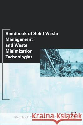 Handbook of Solid Waste Management and Waste Minimization Technologies Nicholas P. Cheremisinoff Dr Nicholas P. Cheremisinoff 9780750675079 Butterworth-Heinemann