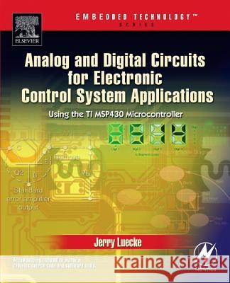 Analog and Digital Circuits for Electronic Control System Applications : Using the TI MSP430 Microcontroller Jerry Luecke 9780750678100