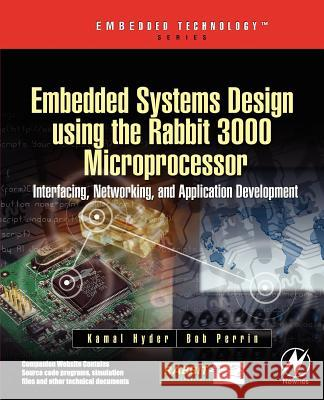 Embedded Systems Design Using the Rabbit 3000 Microprocessor: Interfacing, Networking, and Application Development Kamal Hyder Bob Perrin 9780750678728