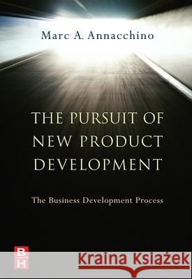 The Pursuit of New Product Development: The Business Development Process Marc A. Annacchino 9780750679930