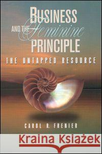 Business and the Feminine Principle: The Untapped Resource Carol R. Frenier 9780750698290