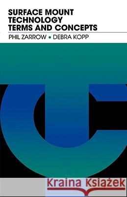 Surface Mount Technology Terms and Concepts Phil Zarrow Debra Kopp 9780750698757