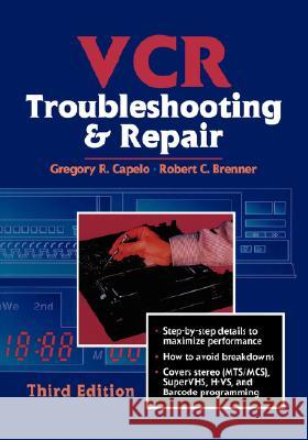 VCR Troubleshooting and Repair Gregory R. Capelo Robert C. Brenner 9780750699402