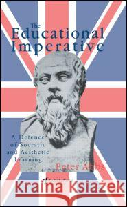The Educational Imperative : A Defence Of Socratic And Aesthetic Learning Peter Abbs Abbs Lect Peter 9780750703321