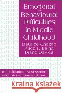 Emotional and Behavioural Difficulties in Middle Childhood: Identification, Assessment and Intervention in School Maurice Chazan Chazan Mauric 9780750703475