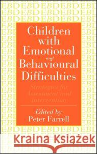 Children with Emotional and Behavioural Difficulties: Strategies for Assessment and Intervention Peter Farrell Peter Farrell 9780750703611
