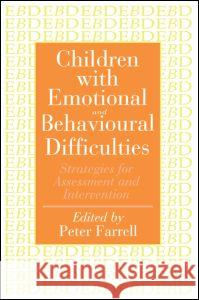 Children with Emotional and Behavioural Difficulties: Strategies for Assessment and Intervention Peter Farrell 9780750703628