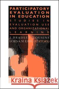 Participatory Evaluation in Education: Studies of Evaluation Use and Organizational Learning J. Cousins Bradley Cousins J J. Bradley Cousins 9780750704038