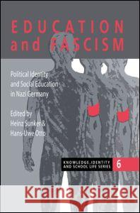 Education and Fascism: Political Formation and Social Education in German National Socialism Heinz Sunker 9780750705998