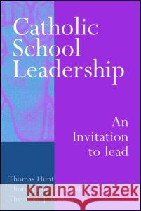 Catholic School Leadership: An Invitation to Lead Thomas C. Hunt Theodore J. Wallace Elaine Schuster 9780750708531