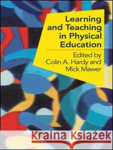 Learning and Teaching in Physical Education Colin C. Hardy Mick Mawer 9780750708746