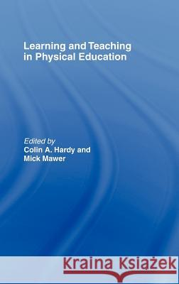 Learning and Teaching in Physical Education Colin C. Hardy Mick Mawer 9780750708753