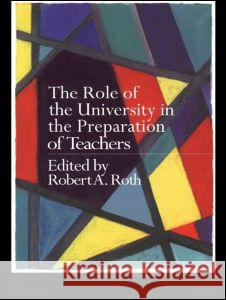 Role of the University in the Preparation of Teachers Robert Roth 9780750708821 Falmer Press