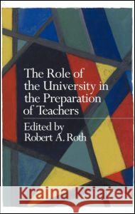 Role of the University in the Preparation of Teachers Robert Roth 9780750708838 Falmer Press