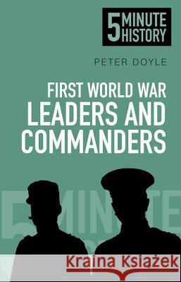 5 Minute History: First World War Leaders and Commanders Peter Doyle Paul Thomas Hill John E. Chubb 9780750955706