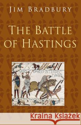 The Battle of Hastings Jim Bradbury   9780750993906