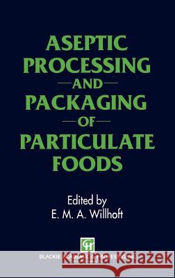 Aseptic Processing and Packaging of Particulate Foods Edward M. A. Willhoft E. M. a. Willhoft 9780751400106