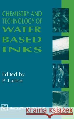 Chemistry and Technology of Water Based Inks P. Laden P. Laden 9780751401653