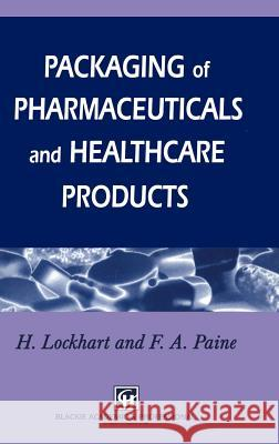 Packaging Pharmaceutical and Healthcare Products H. Lockhart Frank A. Paine Frank Albert Paine 9780751401677