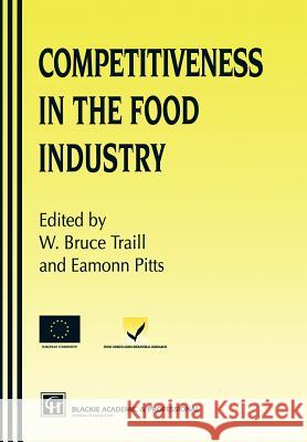 Competitiveness Food Industry B. Traill W. Bruce Traill Eamonn Pitts 9780751404319