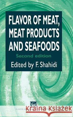 Flavor of Meat, Meat Products and Seafood F. Shahidi Fereidoon Shahidi 9780751404845