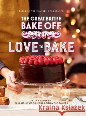 The Great British Bake Off: Love to Bake The Bake Off Team 9780751574685