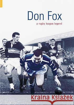 DON FOX: RUGBY LEAGUE LEGEND Ron Bailey 9780752432205